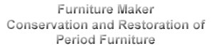 furniture maker - conservation and restoration of period furniture